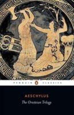 The Oresteian Trilogy: Agamemnon; The Choephori; The Eumenides 9780140440676