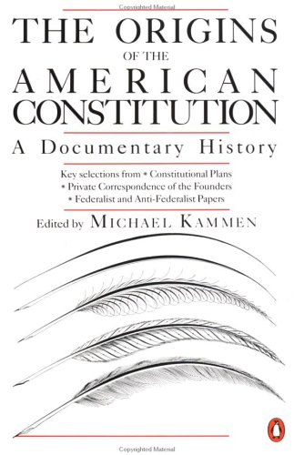 The Origins of the American Constitution: A Documentary History 9780140087444