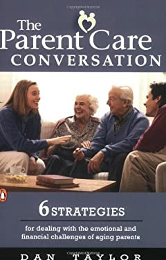 The Parent Care Conversation: Six Strategies for Dealing with the Emotional and Financial Challenges of Agingparents 9780143037644