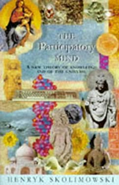 The Participatory Mind: 2a New Theory of Knowledge and of the Universe 9780140194791