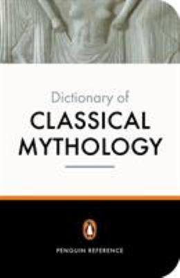 The Penguin Dictionary of Classical Mythology 9780140512359