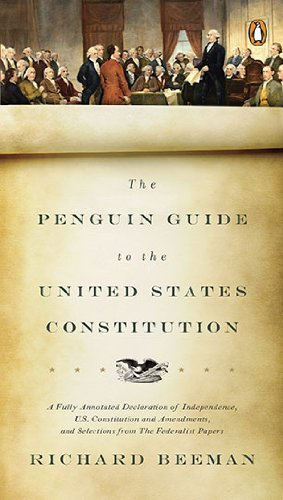 The Penguin Guide to the United States Constitution: A Fully Annotated Declaration of Independence, U.S. Constitution and Amendments, and Selections f 9780143118107
