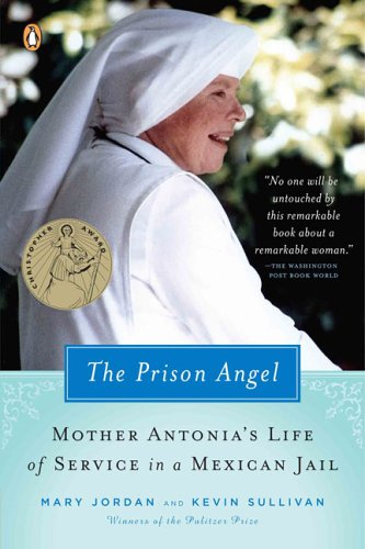 The Prison Angel: Mother Antonia's Journey from Beverly Hills to a Life of Service in a Mexican Jail 9780143037170