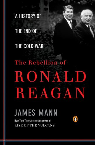 The Rebellion of Ronald Reagan: A History of the End of the Cold War 9780143116790