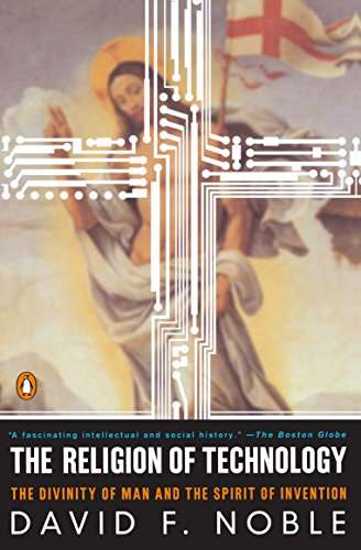 The Religion of Technology: The Divinity of Man and the Spirit of Invention 9780140279160