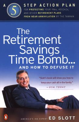 The Retirement Savings Time Bomb . . . and How to Defuse It: A Five-Step Action Plan for Protecting Your Iras, 401(k)S, and Other Retirementplans from 9780142003770