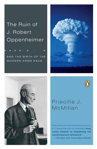 The Ruin of J. Robert Oppenheimer: And the Birth of the Modern Arms Race 9780142001158