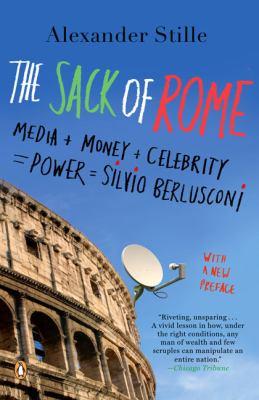 The Sack of Rome: Media + Money + Celebrity = Power = Silvio Berlusconi 9780143112105