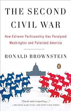 The Second Civil War: How Extreme Partisanship Has Paralyzed Washington and Polarized America 9780143114321