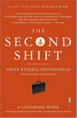 """second shift Arlie hochschild's """"the second shift,"""" hit the shelves in 1989, less than a year  before i got pregnant in the book, hochschild revealed that many working."""