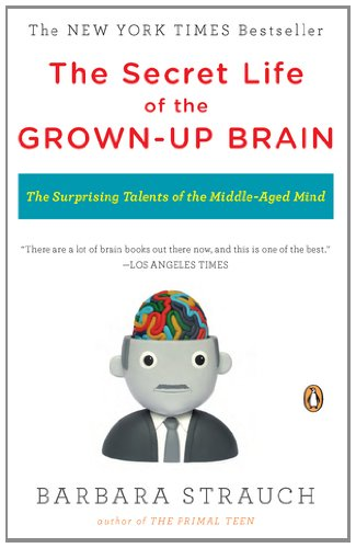 The Secret Life of the Grown-Up Brain: The Surprising Talents of the Middle-Aged Mind 9780143118879