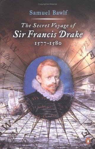 The Secret Voyage of Sir Francis Drake: 1577-1580 9780142004593