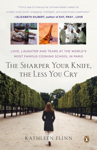 The Sharper Your Knife, the Less You Cry: Love, Laughter, and Tears in Paris at the World's Most Famous Cooking School 9780143114130