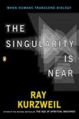 The Singularity Is Near: When Humans Transcend Biology 9780143037880