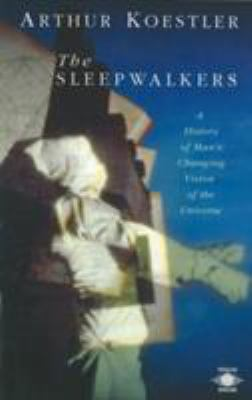 The Sleepwalkers: A History of Man's Changing Vision of the Universe 9780140192469