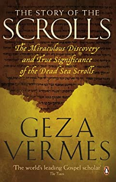 The Story of the Scrolls: The Miraculous Discovery and True Significance of the Dead Sea Scrolls 9780141046150