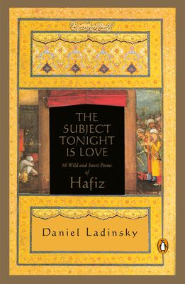 The Subject Tonight Is Love: 60 Wild and Sweet Poems of Hafiz 9780140196238