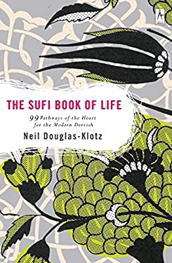 The Sufi Book of Life: 99 Pathways of the Heart for the Modern Dervish 9780142196359