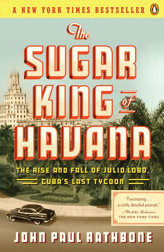 The Sugar King of Havana: The Rise and Fall of Julio Lobo, Cuba's Last Tycoon 9780143119333