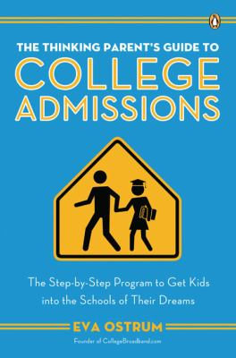 The Thinking Parent's Guide to College Admissions: The Step-By-Step Program to Get Kids Into the Schools of Their Dreams 9780143037415