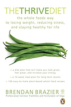The Thrive Diet: The Whole Foods Way to Losing Weight, Reducing Stress, and Staying Healthy for Life 9780143052364