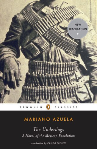 The Underdogs: A Novel of the Mexican Revolution Mariano Azuela