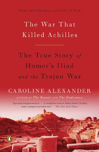 The War That Killed Achilles: The True Story of Homer's Iliad and the Trojan War 9780143118268