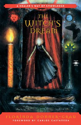 The Witch's Dream: A Healer's Way of Knowledge 9780140195316