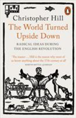 The World Turned Upside Down: Radical Ideas During the English Revolution 9780140137323