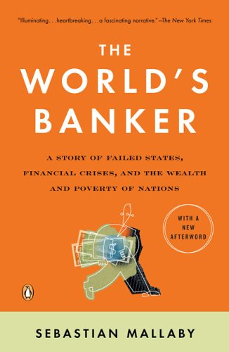 The World's Banker: A Story of Failed States, Financial Crises, and the Wealth and Poverty of Nations 9780143036791