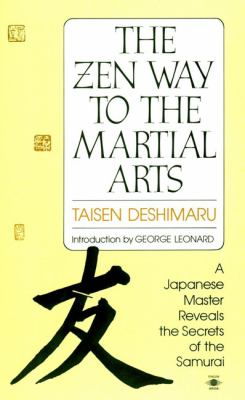 The Zen Way to Martial Arts: A Japanese Master Reveals the Secrets of the Samurai 9780140193442