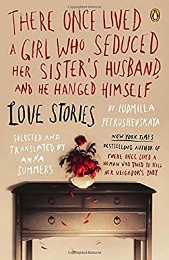 There Once Lived a Girl Who Seduced Her Sister's Husband, and He Hanged Himself: Love Stories 9780143121527