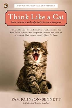 Think Like a Cat: How to Raise a Well-Adjusted Cat--Not a Sour Puss 9780143119791