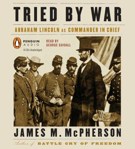 Tried by War: Abraham Lincoln as Commander in Chief 9780143143604