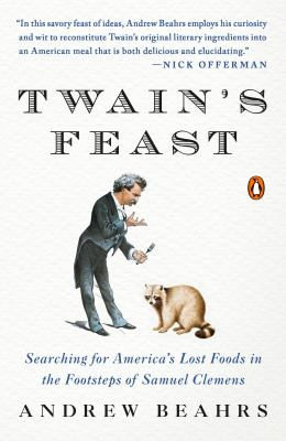 Twain's Feast: Searching for America's Lost Foods in the Footsteps of Samuel Clemens 9780143119340