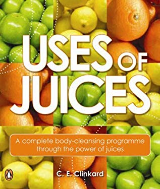 Uses of Juices: A Complete Body-Cleansing Programme Through the Power of Juices 9780143006602