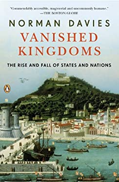 Vanished Kingdoms: The Rise and Fall of States and Nations 9780143122951