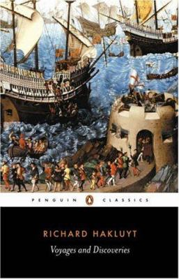 Voyages and Discoveries: Principal Navigations, Voyages, Traffiques & Discoveries Ofthe English Nat 9780140430738