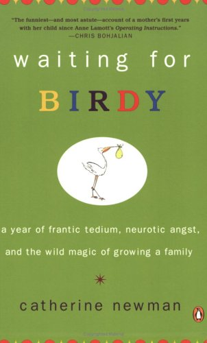 Waiting for Birdy: A Year of Frantic Tedium, Neurotic Angst, and the Wild Magic of Growing a Family 9780143034773