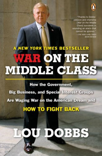War on the Middle Class: How the Government, Big Business, and Special Interest Groups Are Waging War on the American Dream and How to Fight Ba 9780143112525