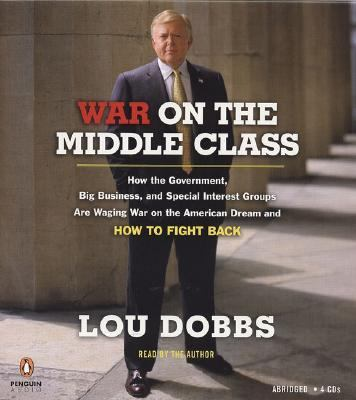 War on the Middle Class: How the Government, Big Business, and Special Interest Groups Are Waging War on the American Dream and How to Fight Ba 9780143059011