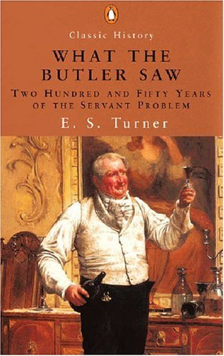 What the Butler Saw: Two Hundred and Fifty Years of the Servant Problem 9780141390833