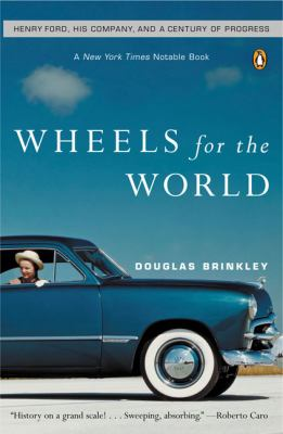 Wheels for the World: Henry Ford, His Company, and a Century of Progress 9780142004395