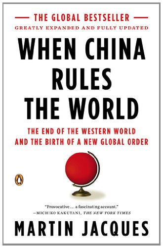 When China Rules the World: The End of the Western World and the Birth of a New Global Order: Second Edition 9780143118008