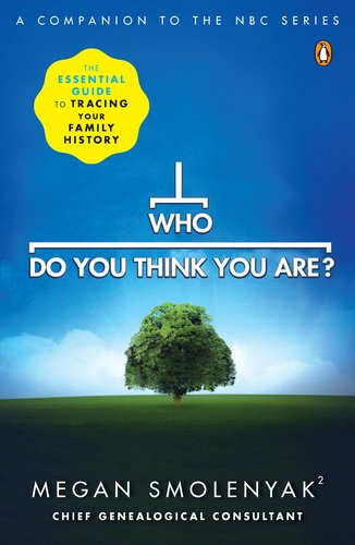 Who Do You Think You Are?: The Essential Guide to Tracing Your Family History 9780143118916