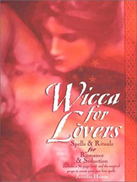 Wicca for Lovers: Spells & Rituals for Romance and Seduction [With Candle, Feather, & Bottle and Rose Oil and Quartz] 9780140290721