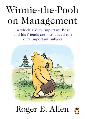 Winnie-The-Pooh on Management: In Which a Very Important Bear and His Friends Are Introduced to a Very Important Subject 9780143119661