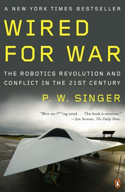 Wired for War: The Robotics Revolution and Conflict in the Twenty-First Century 9780143116844