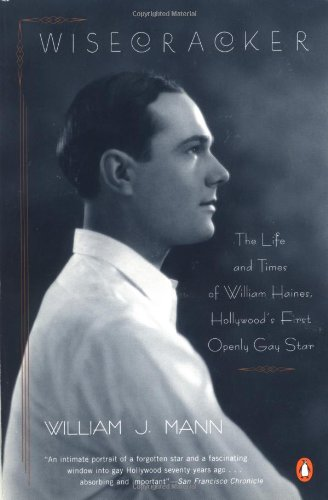 Wisecracker: The Life and Times of William Haines, Hollywood's First Openly Gay Star 9780140275681