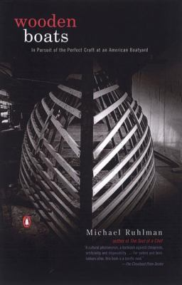 Wooden Boats: In Pursuit of the Perfect Craft at an American Boatyard 9780142001219